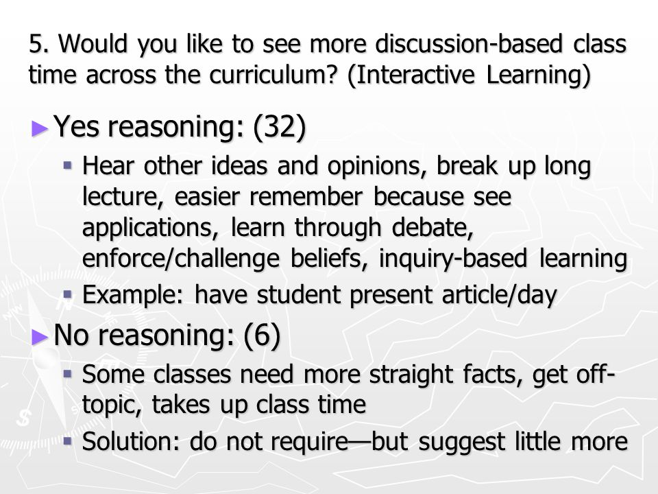 5. Would you like to see more discussion-based class time across the curriculum? (Interactive Learning) ► Yes reasoning: (32)  Hear other ideas and o