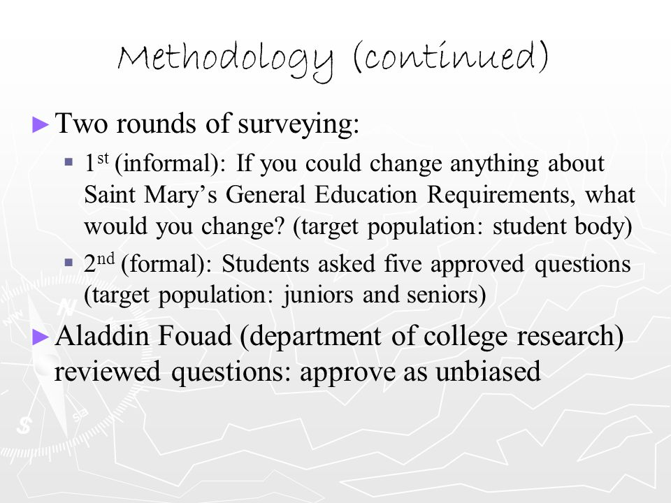 Methodology (continued) ► ► Two rounds of surveying:   1 st (informal): If you could change anything about Saint Mary's General Education Requiremen