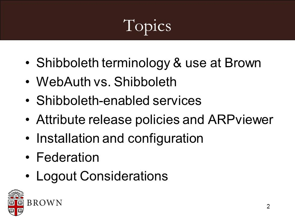 2 Topics Shibboleth terminology & use at Brown WebAuth vs.