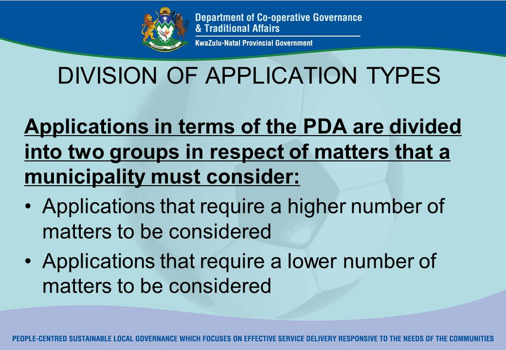 Applications that require a higher number of matters to be considered The following applications require a higher number of matters to be considered: A proposal to adopt or replace a scheme and application for the amendment of a scheme An application for the subdivision of land, including agricultural land An application for the consolidation of two or more portions of land