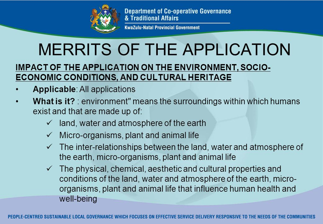 MERRITS OF THE APPLICATION IMPACT OF THE APPLICATION ON THE ENVIRONMENT, SOCIO- ECONOMIC CONDITIONS, AND CULTURAL HERITAGE Applicable: All applications What is it.