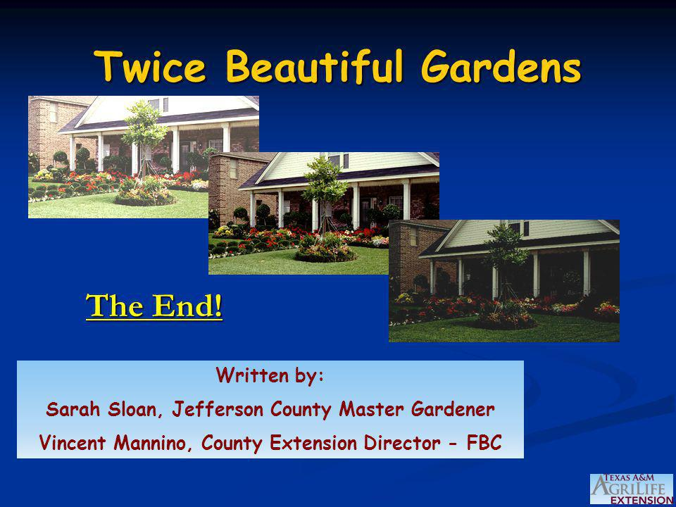 Twice Beautiful Gardens The End! Written by: Sarah Sloan, Jefferson County Master Gardener Vincent Mannino, County Extension Director - FBC
