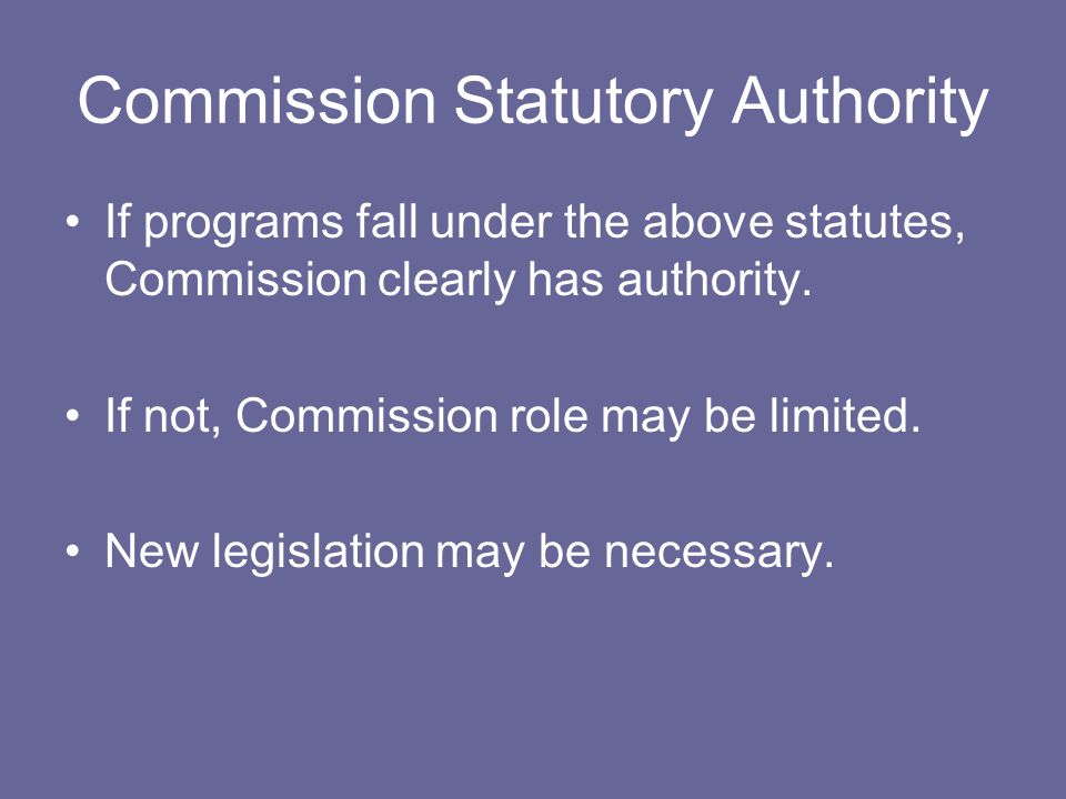 Commission Statutory Authority If programs fall under the above statutes, Commission clearly has authority.