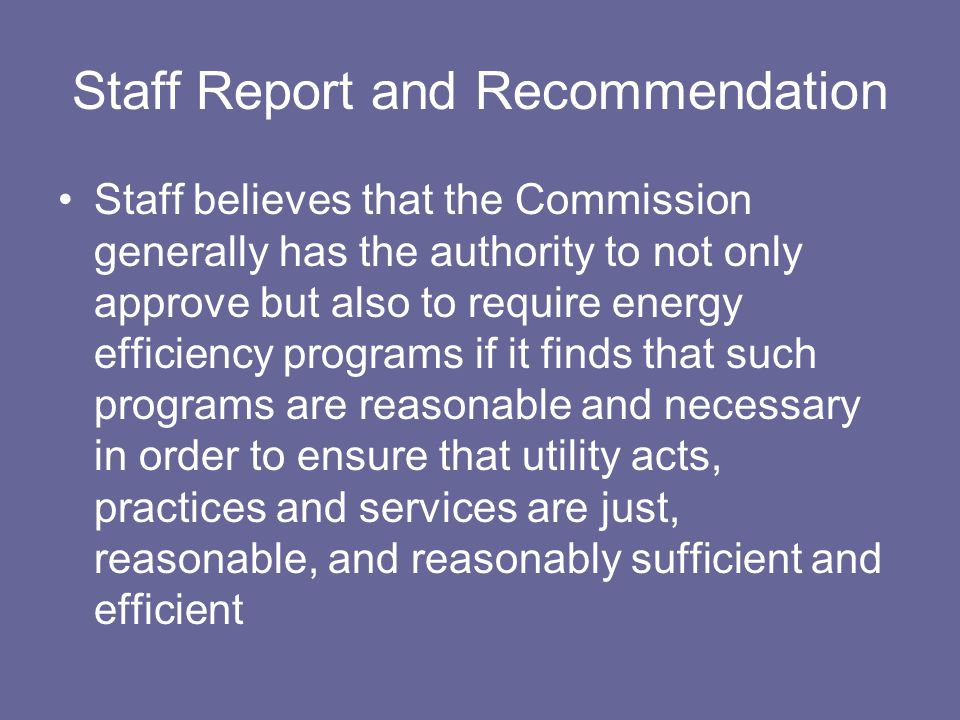 Staff Report and Recommendation Staff believes that the Commission generally has the authority to not only approve but also to require energy efficien