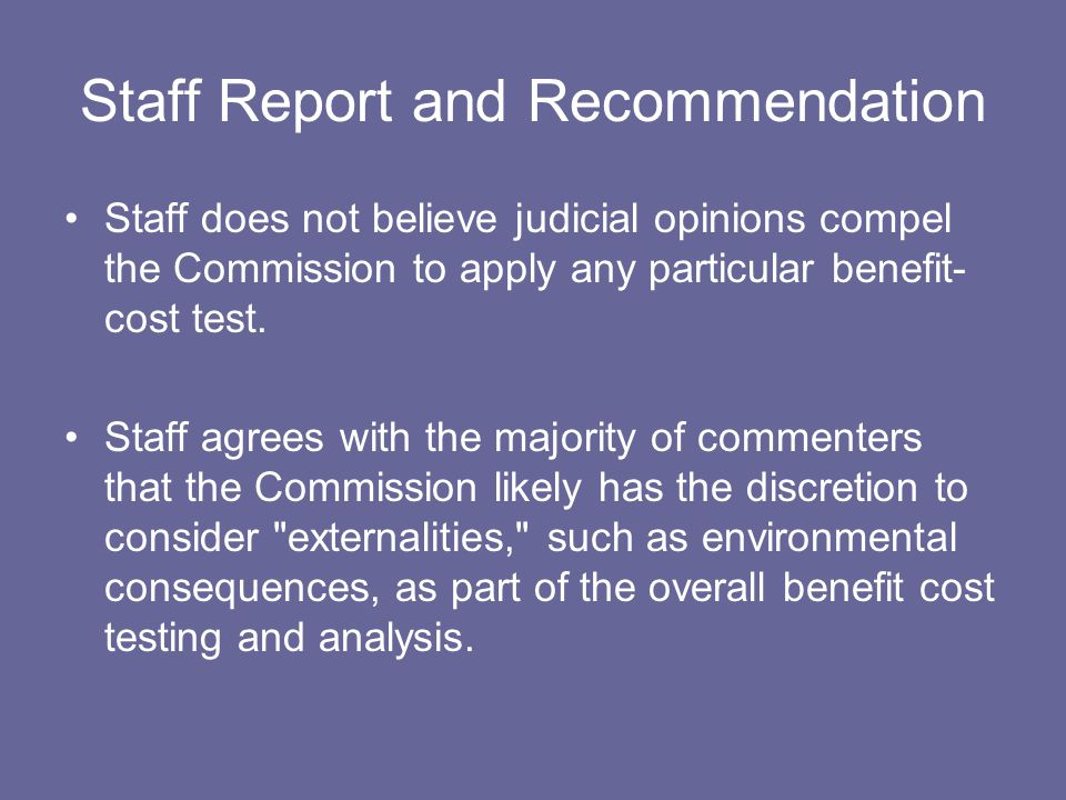 Staff Report and Recommendation Staff does not believe judicial opinions compel the Commission to apply any particular benefit- cost test.