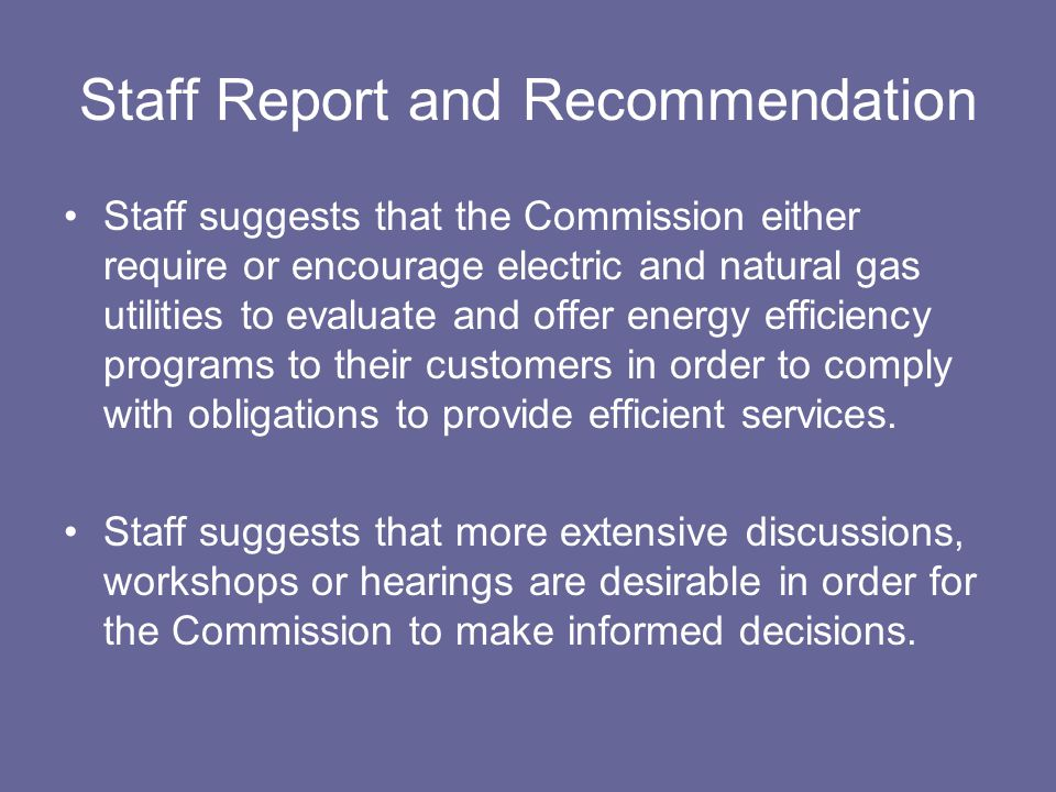 Staff Report and Recommendation Staff suggests that the Commission either require or encourage electric and natural gas utilities to evaluate and offe