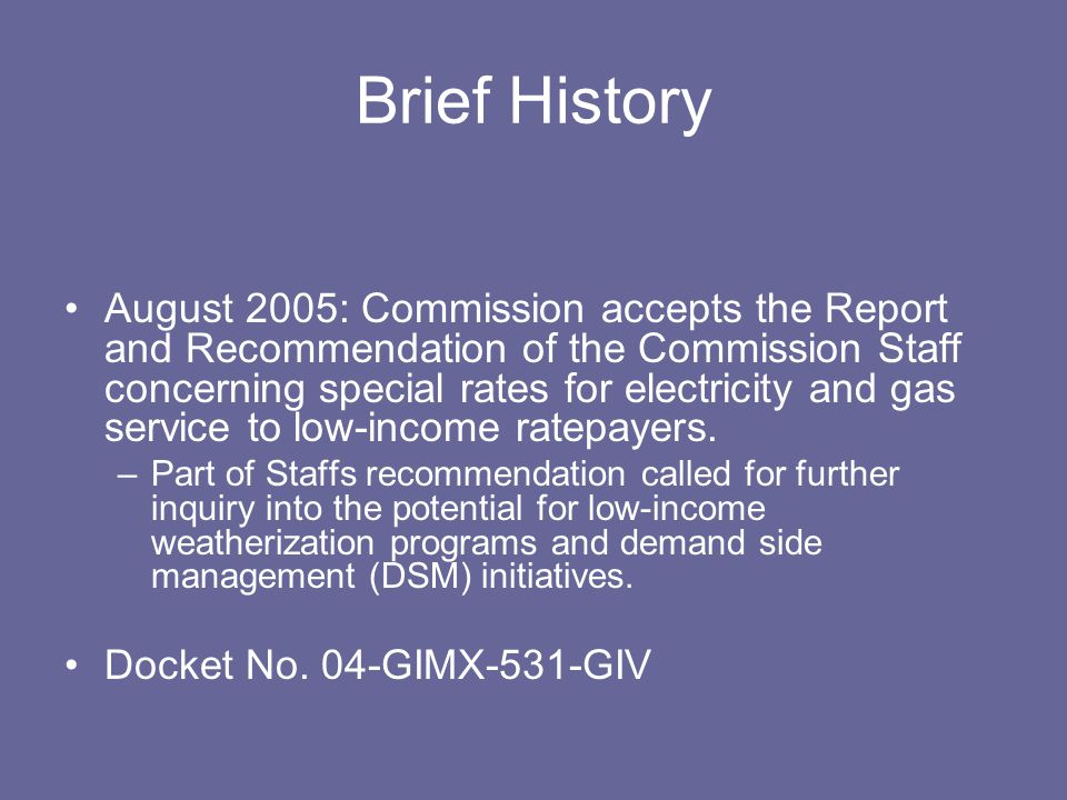 Brief History August 2005: Commission accepts the Report and Recommendation of the Commission Staff concerning special rates for electricity and gas s