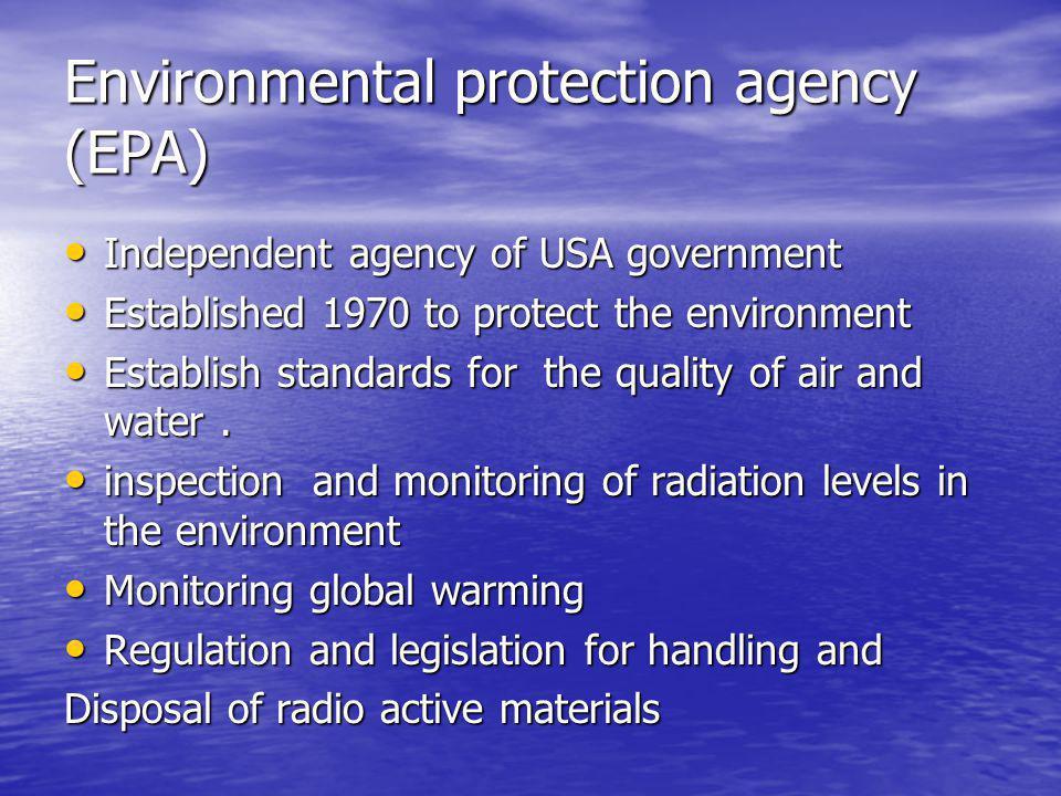 Environmental protection agency (EPA) Independent agency of USA government Independent agency of USA government Established 1970 to protect the enviro