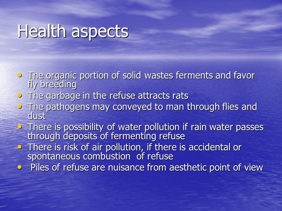Health aspects The organic portion of solid wastes ferments and favor fly breeding The organic portion of solid wastes ferments and favor fly breeding