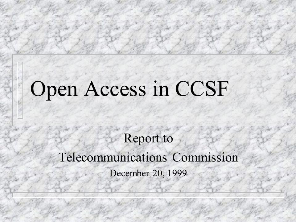 Open Access in CCSF Report to Telecommunications Commission December 20, 1999