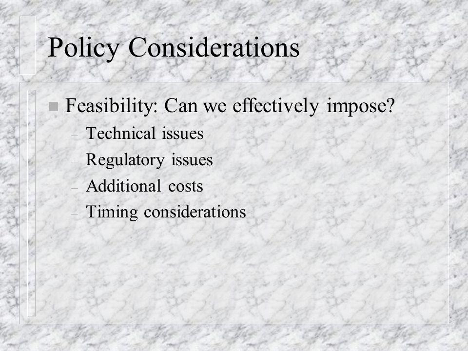 Policy Considerations n Feasibility: Can we effectively impose.