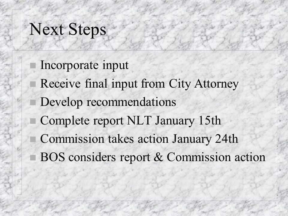 Next Steps n Incorporate input n Receive final input from City Attorney n Develop recommendations n Complete report NLT January 15th n Commission take