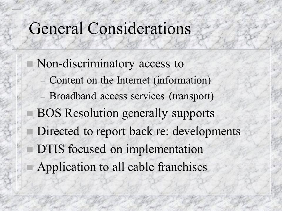 General Considerations n Non-discriminatory access to – Content on the Internet (information) – Broadband access services (transport) n BOS Resolution