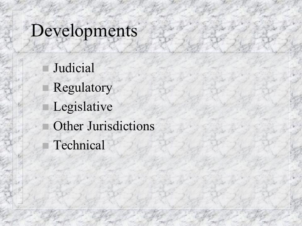 Developments n Judicial n Regulatory n Legislative n Other Jurisdictions n Technical