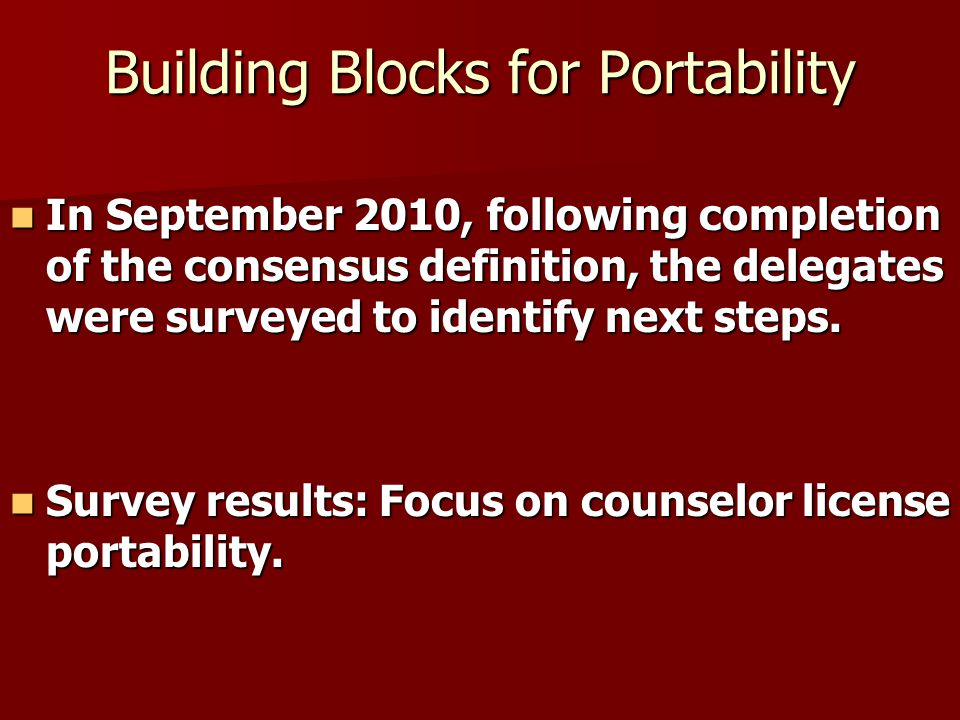 Building Blocks for Portability In September 2010, following completion of the consensus definition, the delegates were surveyed to identify next steps.