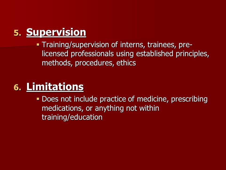 5. Supervision  Training/supervision of interns, trainees, pre- licensed professionals using established principles, methods, procedures, ethics 6. L
