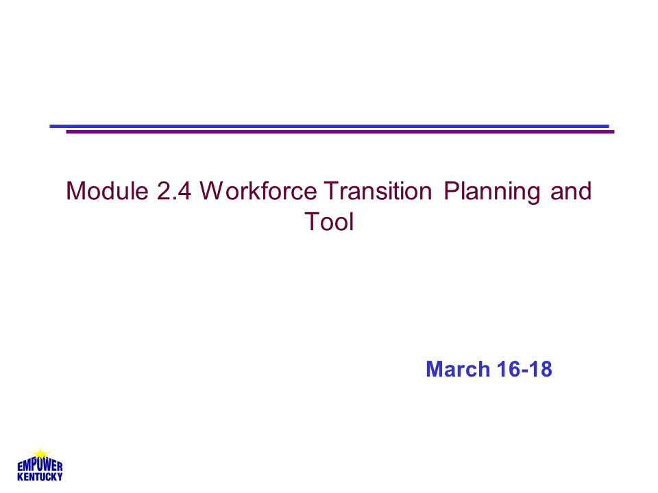 Module 2.4 Workforce Transition Planning and Tool March 16-18