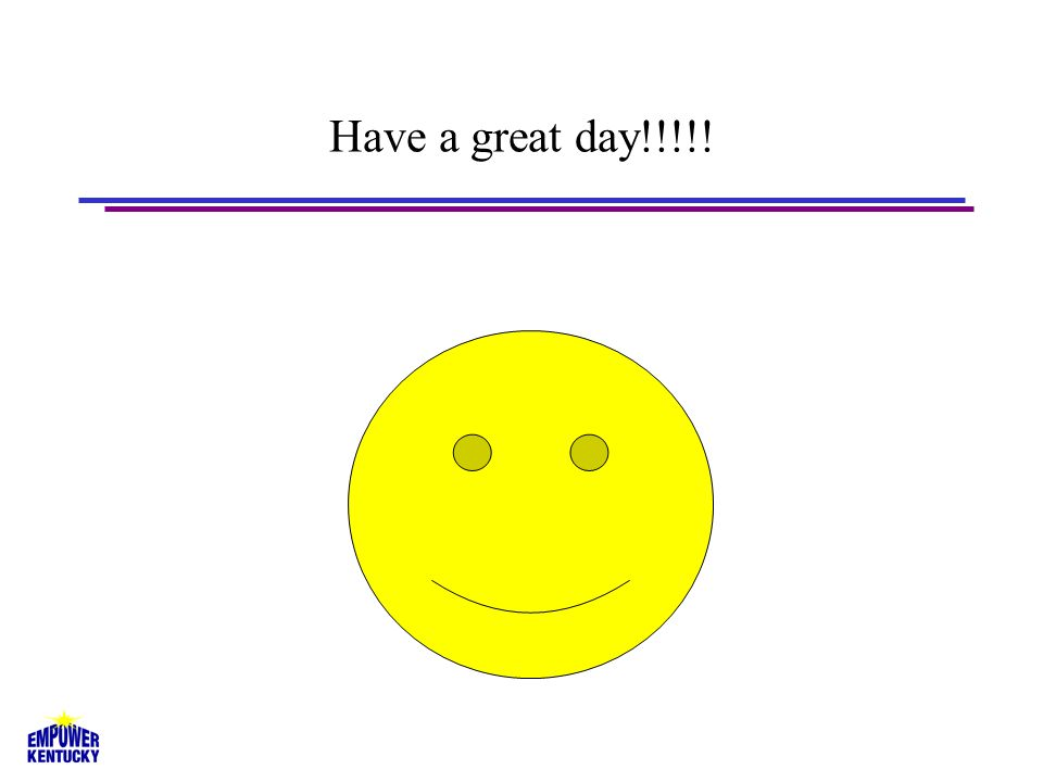 Have a great day!!!!!
