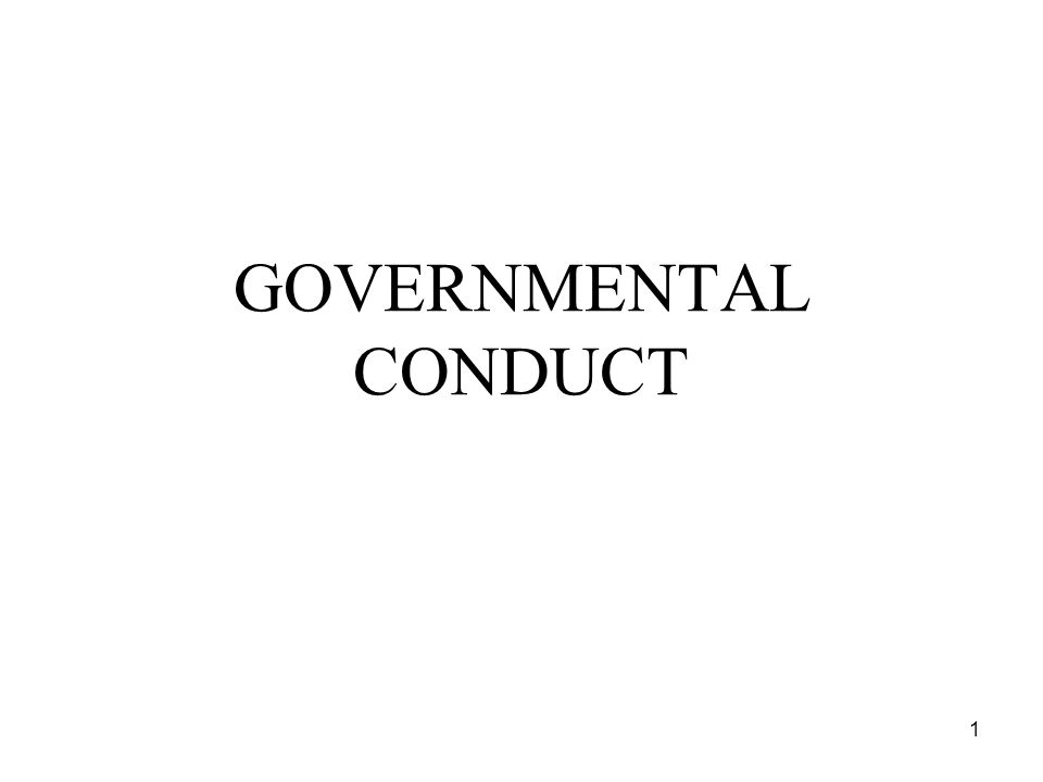 1 GOVERNMENTAL CONDUCT