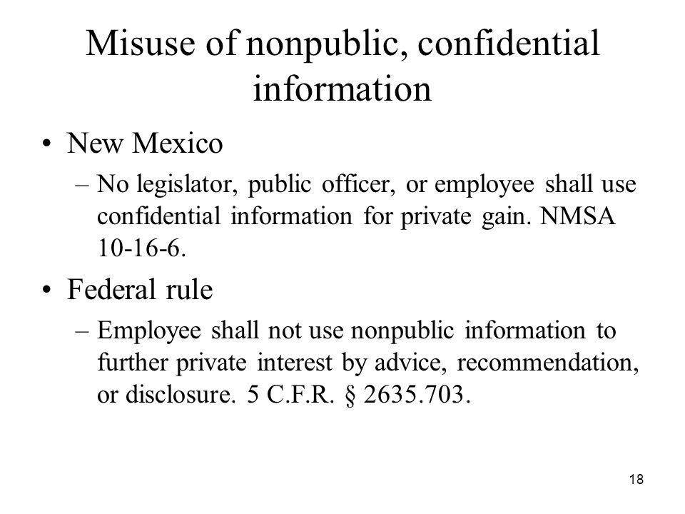 18 Misuse of nonpublic, confidential information New Mexico –No legislator, public officer, or employee shall use confidential information for private gain.