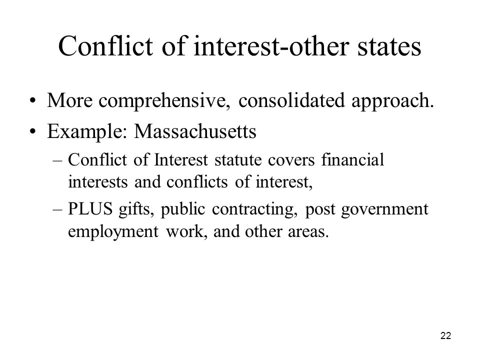 22 Conflict of interest-other states More comprehensive, consolidated approach.