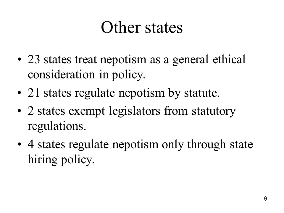 9 Other states 23 states treat nepotism as a general ethical consideration in policy.