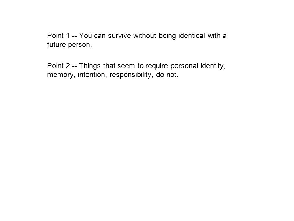 Point 2 -- Things that seem to require personal identity, memory, intention, responsibility, do not.