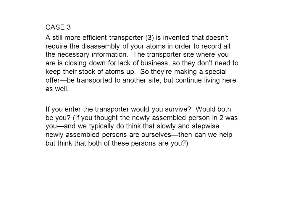 CASE 3 A still more efficient transporter (3) is invented that doesn't require the disassembly of your atoms in order to record all the necessary info