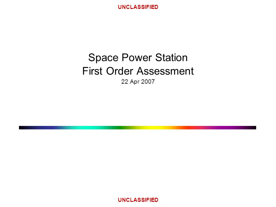 UNCLASSIFIED Space Power Station First Order Assessment 22 Apr 2007