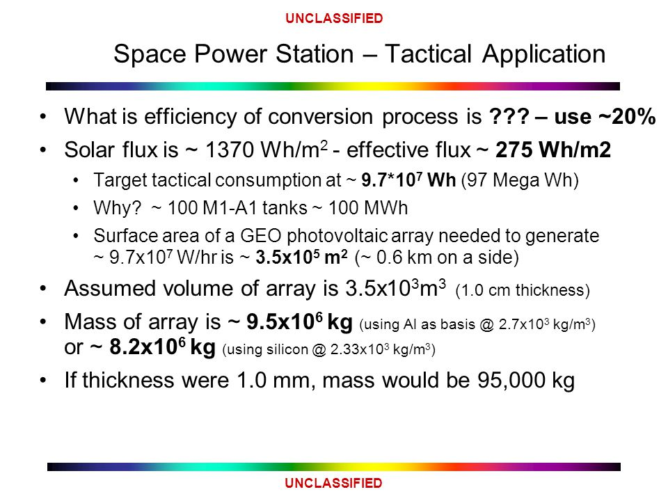 UNCLASSIFIED Space Power Station – Tactical Application What is efficiency of conversion process is .