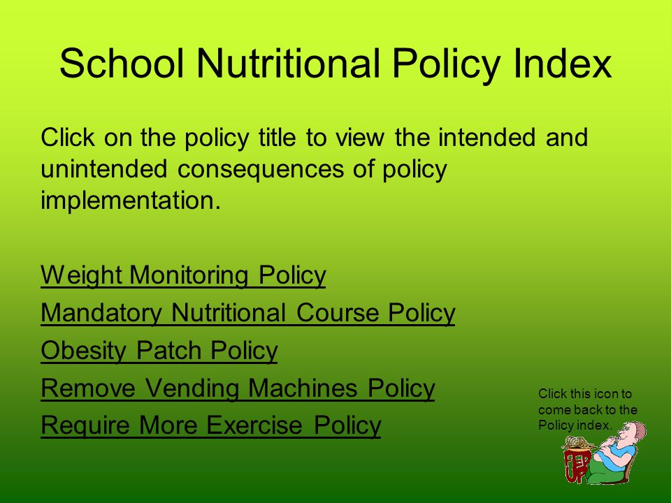 School Nutritional Policy Index Click on the policy title to view the intended and unintended consequences of policy implementation.
