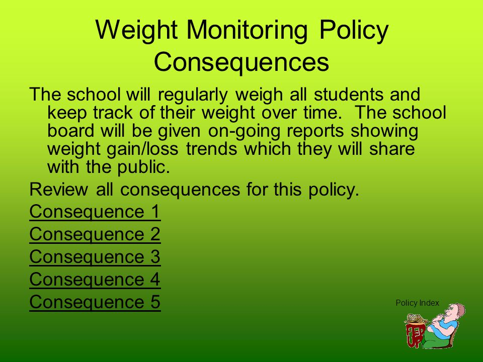 Mandatory Nutritional Course Consequence (5 of 5) Unintended consequence: Due to the new mandatory nutrition course at our school, students are talking to their parents about nutrition and exercise.