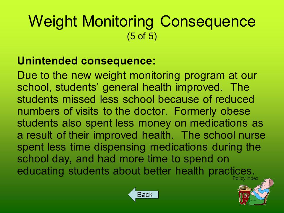 Require More Exercise Consequences (1 of 5) Intended consequence: Due to the new rule requiring increased physical activity by the students at school, the general health of the secondary population improved.