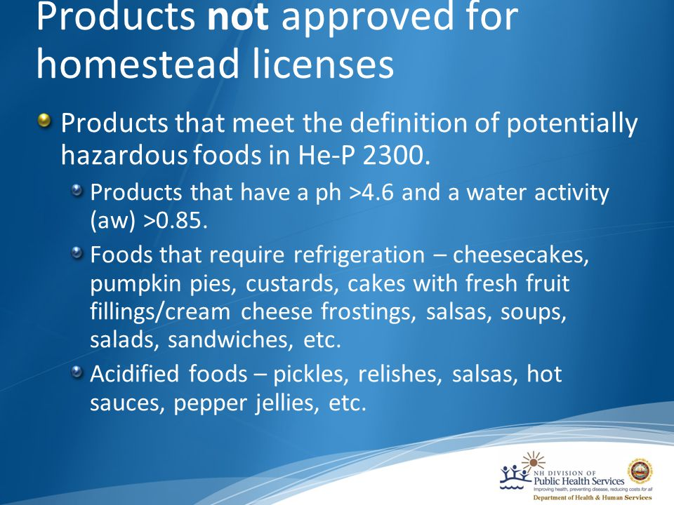 Products not approved for homestead licenses Products that meet the definition of potentially hazardous foods in He-P 2300.