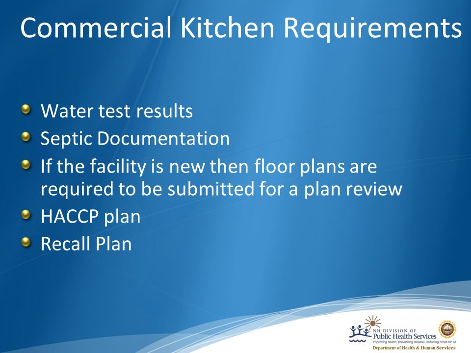 Commercial Kitchen Requirements Water test results Septic Documentation If the facility is new then floor plans are required to be submitted for a plan review HACCP plan Recall Plan