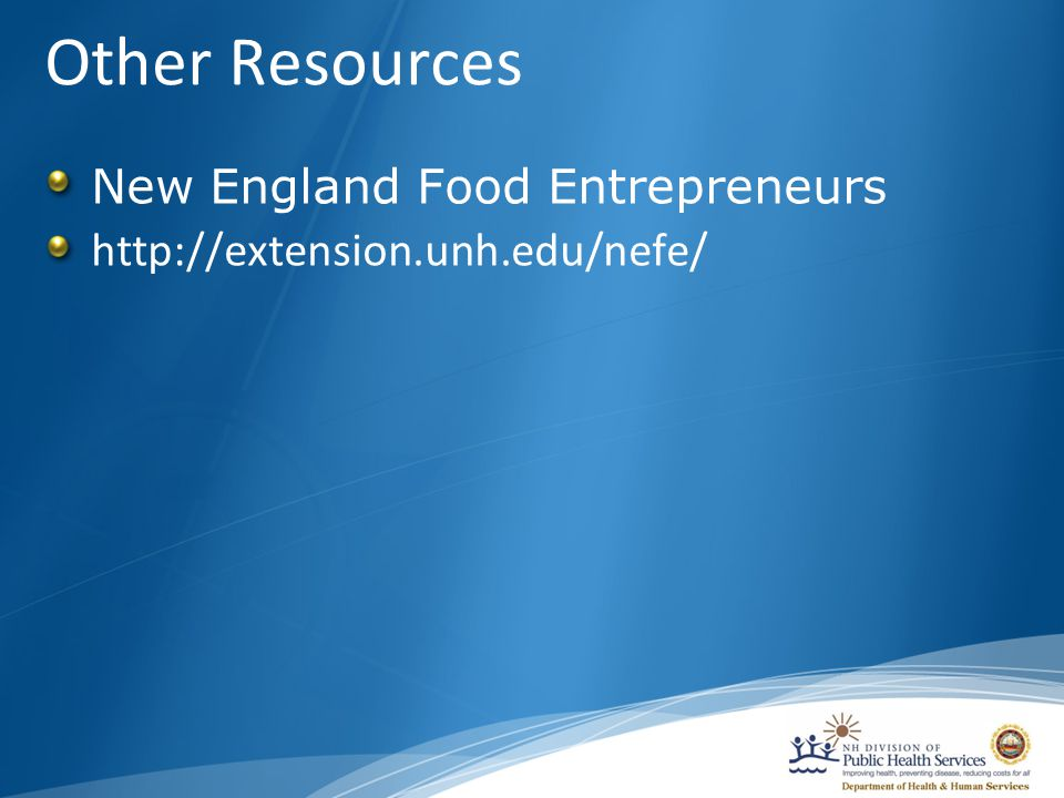 Other Resources New England Food Entrepreneurs http://extension.unh.edu/nefe/