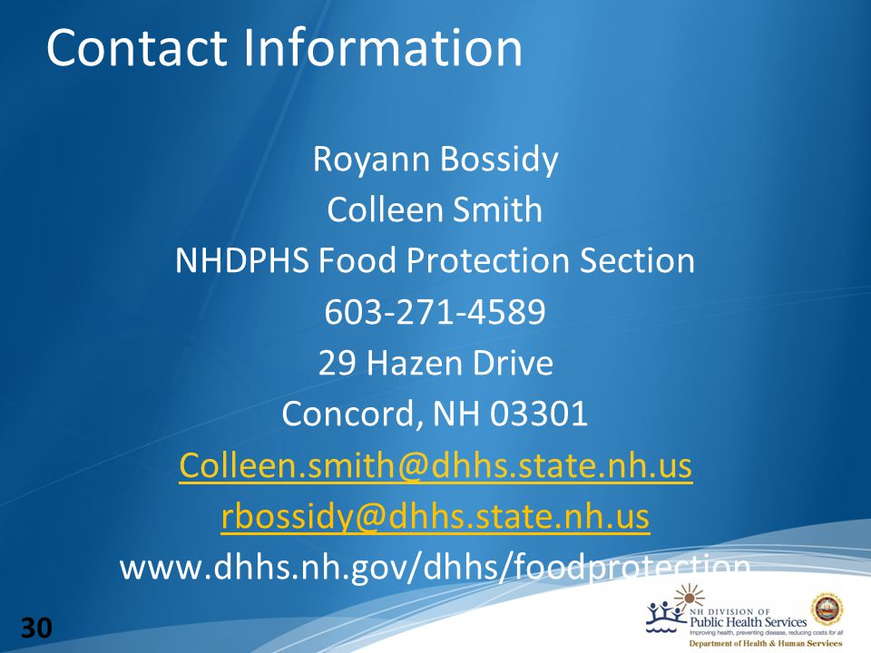 Contact Information Royann Bossidy Colleen Smith NHDPHS Food Protection Section 603-271-4589 29 Hazen Drive Concord, NH 03301 Colleen.smith@dhhs.state.nh.us rbossidy@dhhs.state.nh.us www.dhhs.nh.gov/dhhs/foodprotection 30