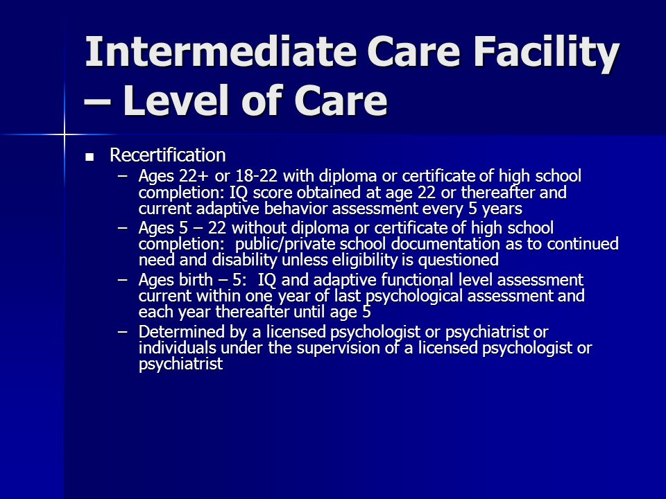 Plan of Care – Level of Care Limited Limited –Supports anticipated to be consistent for the foreseeable future –Individually time limited/may be intermittent –Requires fewer staff/less cost due to parental support, group settings and community assistance –Supports are for: primary care giver relief, employment training, transition, crisis behavior management and assisted living.