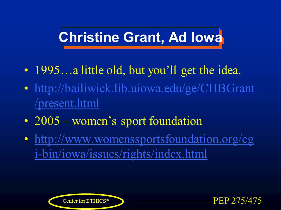 PEP 275/475 Center for ETHICS* Christine Grant, Ad Iowa 1995…a little old, but you'll get the idea.