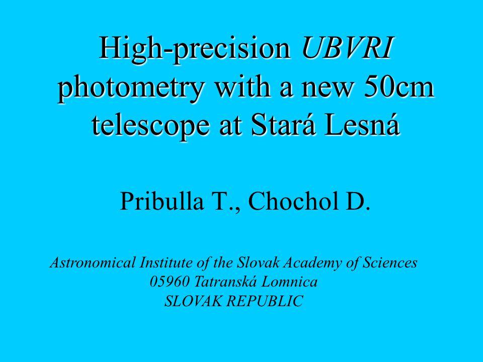High-precision UBVRI photometry with a new 50cm telescope at Stará Lesná Pribulla T., Chochol D.