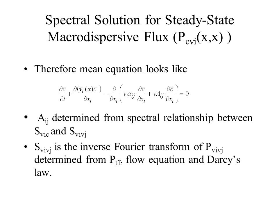 Therefore mean equation looks like A ij determined from spectral relationship between S vic and S vivj S vivj is the inverse Fourier transform of P vivj determined from P ff, flow equation and Darcy's law.
