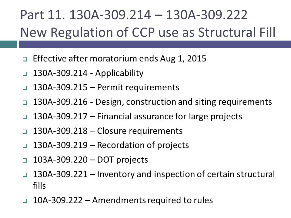 Part 11. 130A-309.214 – 130A-309.222 New Regulation of CCP use as Structural Fill  Effective after moratorium ends Aug 1, 2015  130A-309.214 - Appli