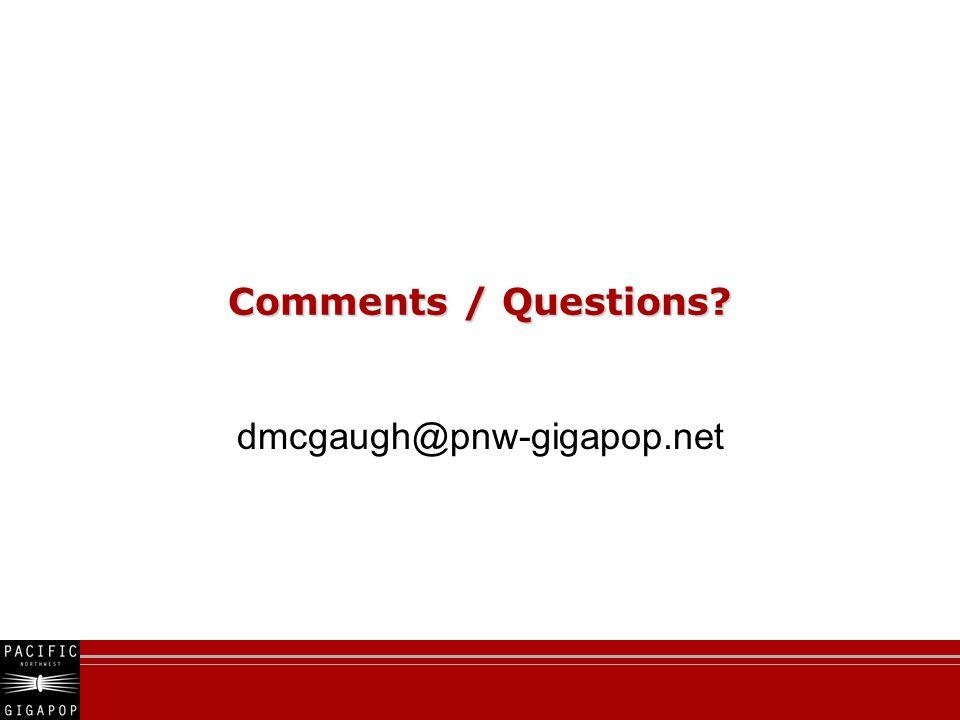 Comments / Questions? dmcgaugh@pnw-gigapop.net