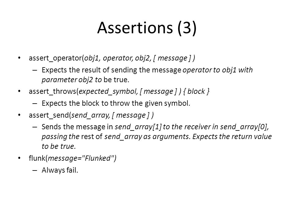 Assertions (3)‏ assert_operator(obj1, operator, obj2, [ message ] )‏ – Expects the result of sending the message operator to obj1 with parameter obj2 to be true.