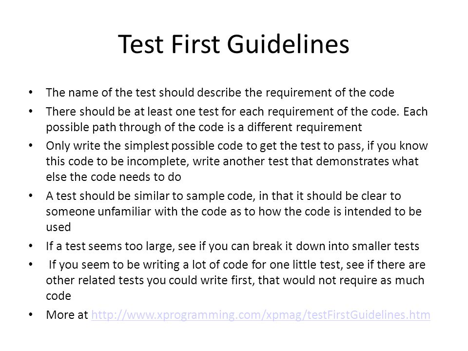 Test First Guidelines The name of the test should describe the requirement of the code There should be at least one test for each requirement of the c
