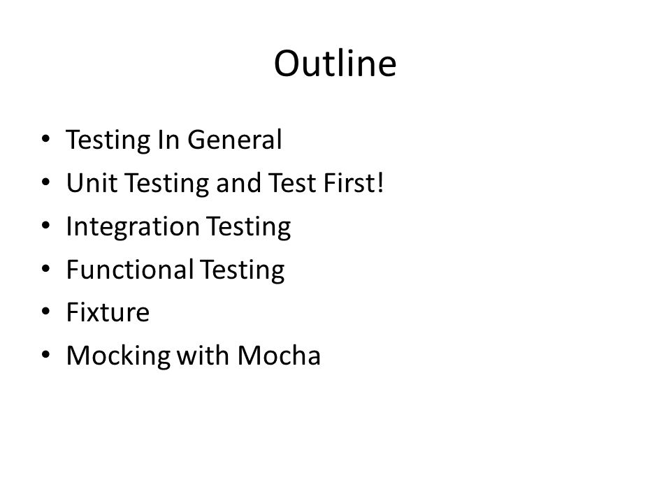 Outline Testing In General Unit Testing and Test First.