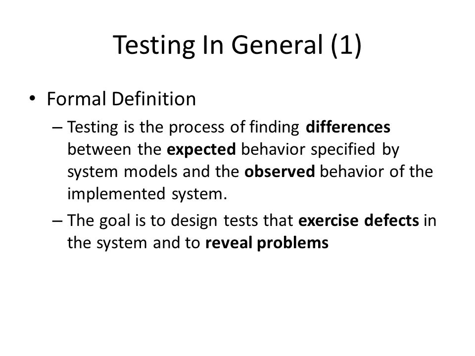 Testing In General (1)‏ Formal Definition – Testing is the process of finding differences between the expected behavior specified by system models and