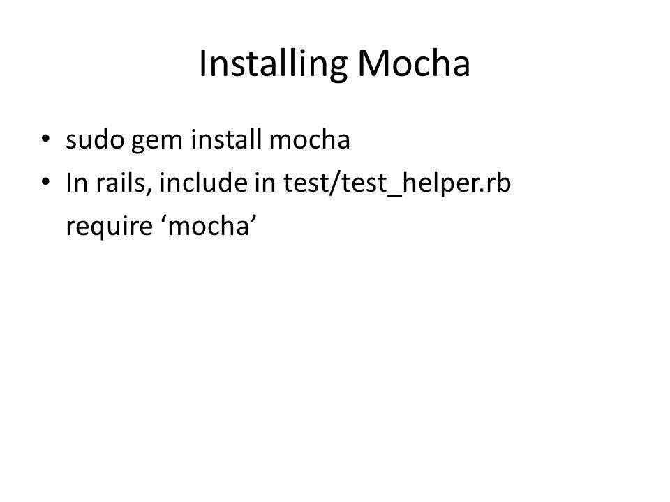 Installing Mocha sudo gem install mocha In rails, include in test/test_helper.rb require 'mocha'