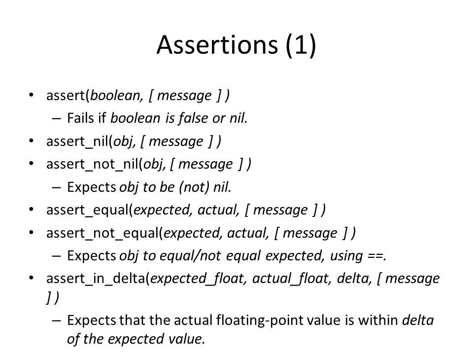 Assertions (1) assert(boolean, [ message ] ) – Fails if boolean is false or nil.