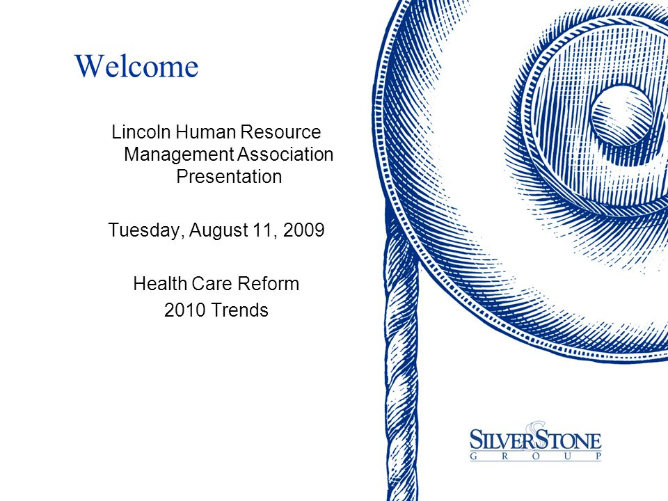 Welcome Lincoln Human Resource Management Association Presentation Tuesday, August 11, 2009 Health Care Reform 2010 Trends